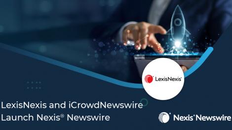 LexisNexis and iCrowdNewswire Launch Nexis® Newswire