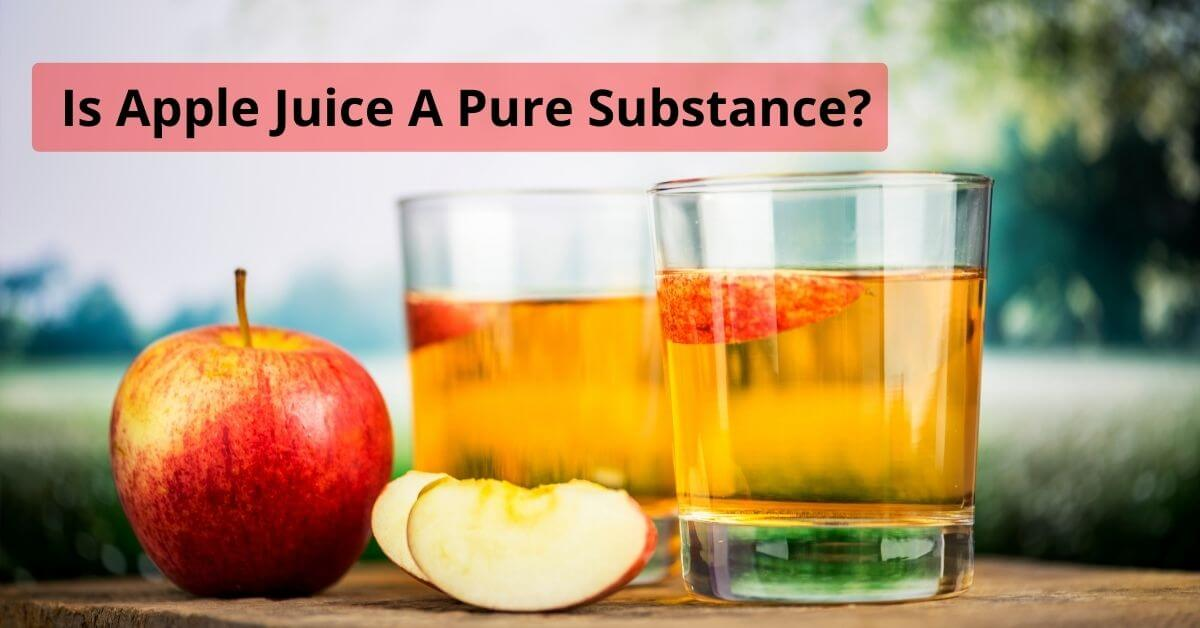 Is apple juice a pure substance