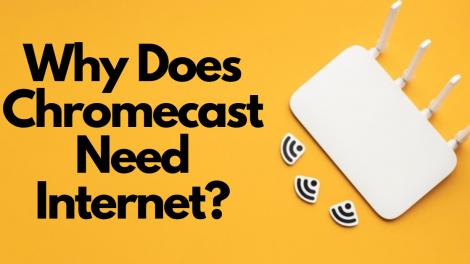 why does Chromecast need internet