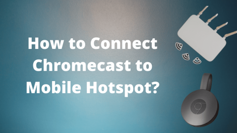 How to connect Chromecast to mobile hotspot