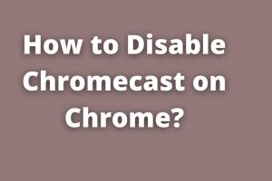 disable chromecast on chrome