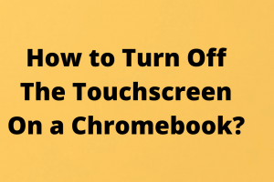 How to Turn Off the Touchscreen on a Chromebook