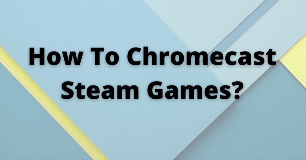 how to chromecast steam games