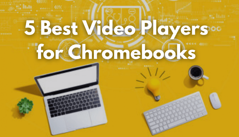 5 Best Video Players for Chromebooks