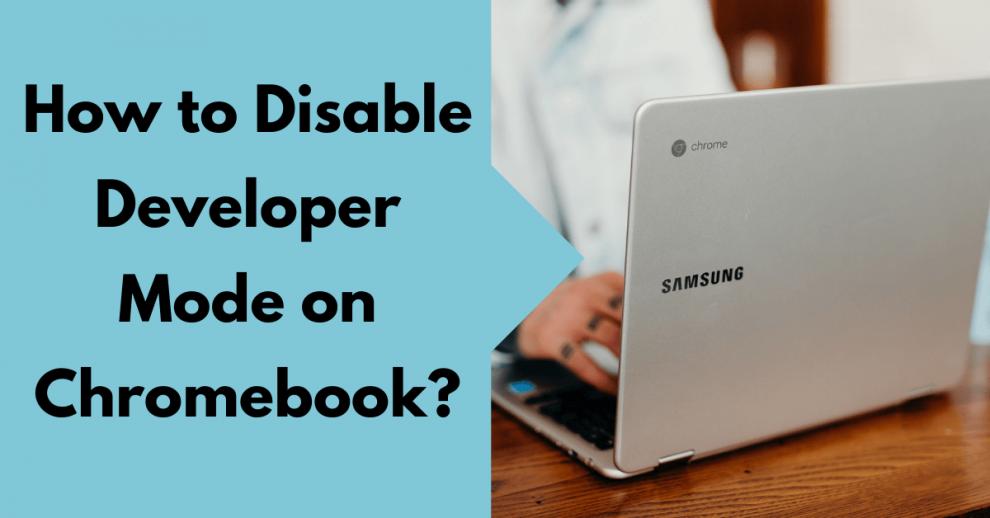 How to Disable Developer Mode on Chromebooks