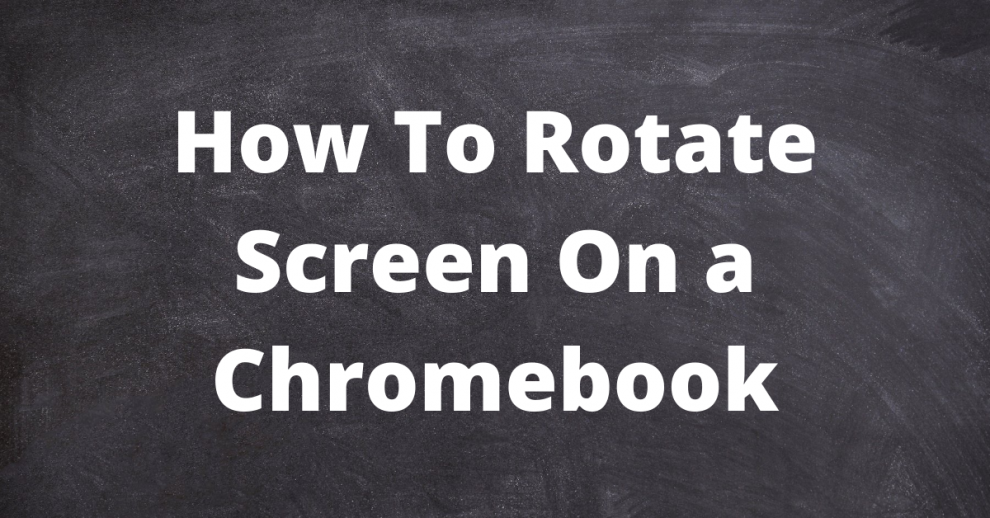 How to Rotate Screen on a Chromebook