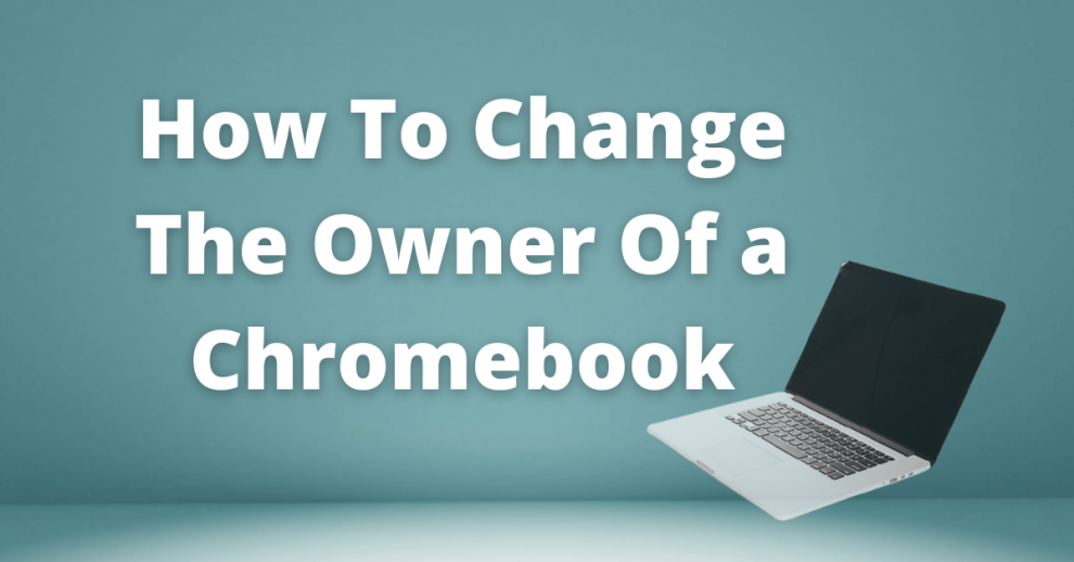 how to change the owner of a chromebook